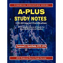 A-Plus Study Notes Cfa 2013 Level I Certification: A Complete Course of Study for Chartered Financial Analyst