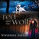 Red and the Wolf: An Adult Fairytale Romance: Once Upon a Spell, Volume 2 Audiobook by Vivienne Savage Narrated by Will M. Watt