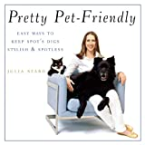 img - for Pretty Pet-Friendly: Easy Ways to Keep Spot's Digs Stylish & Spotless book / textbook / text book