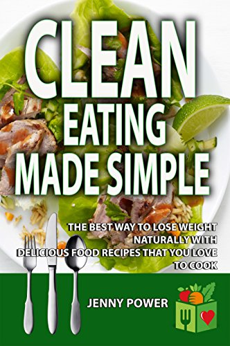 Clean Eating Made Simple: The best way to lose weight naturally with delicious clean eating food recipes that you love to cook,clean eating cookbook by Healthy Plus