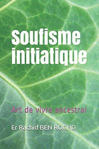 Soufisme initiatique: Art de vivre ancestral Broché – 22 septembre 2017 Er Rachid BEN ROCHD Independently published 1549807528 Body