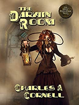 The Darwin Room (The Most Peculiar Tales - Steampunk Paranormal Mysteries Book 5) by [Cornell, Charles A]