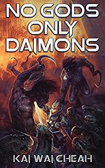 No Gods, Only Daimons (The Covenant Chronicles Book 1) by [Cheah, Kai Wai]