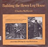 Building the Hewn Log House