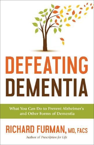 Defeating Dementia: What You Can Do to Prevent Alzheimer's and Other Forms of Dementia cover