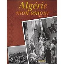 ALGÉRIE MON AMOUR 1830-1954