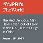 The Red Delicious May Have Fallen Out of Favor in the U.S., but It's Huge in China | Jason Margolis