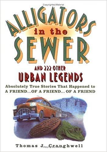 d17f4e7817fa Alligators in the Sewer and 222 Other Urban Legends  Absolutely True  Stories that Happened to a Friend...of a Friend...of a Friend  Thomas J.  Craughwell  ...