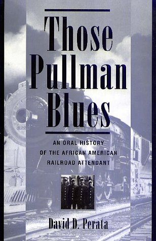 Those Pullman Blues: An Oral History of the African American Railroad Attendant (Twayne's Oral History Series)