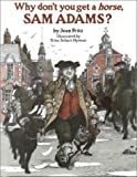 Why Don't You Get a Horse, Sam Adams?, Jean Fritz, 0399234012