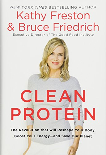 Clean Protein: The Revolution that Will Reshape Your Body, Boost Your Energy—and Save Our Planet cover