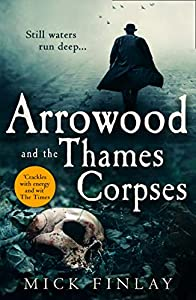 Arrowood and the Thames Corpses: A gripping and escapist historical crime thriller for fans of C. J. Sansom (An Arrowood Mystery, Book 3)