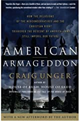 American Armageddon: How the Delusions of the Neoconservatives and the Christian Right Triggered the Descent of America--and Still Imperil Our Future Paperback