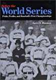 Before the World Series : Pride, Profits, and Baseball's First Championships, Bowman, Larry G., 0875803075
