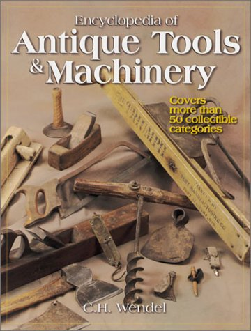Encyclopedia of Antique Tools & Machinery: Covers More Than 50 Collectible Categories