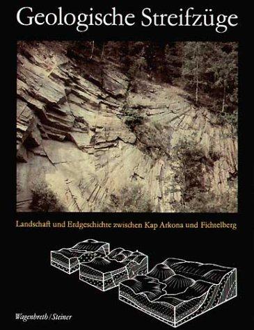 Geologische Streifzüge: Landschaft und Erdgeschichte zwischen Kap Arkona und Fichtelberg