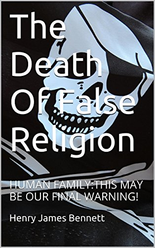 The Death Of False Religion: HUMAN FAMILY:THIS MAY BE OUR FINAL WARNING!