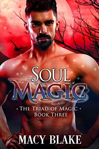 Soul Magic (The Triad of Magic Book 3) by [Blake, Macy, Dennison, Poppy]