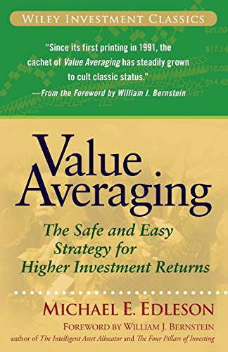 Value Averaging: The Safe and Easy Strategy for Higher Investment Returns ()