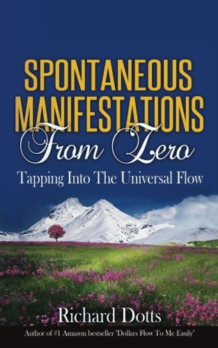 Spontaneous Manifestations From Zero: Tapping Into The Universal Flow [Richard Dotts] (Tapa Blanda)