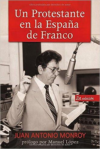Un Protestante En La Espana de Franco: Amazon.es: Monroy, Juan Antonio: Libros