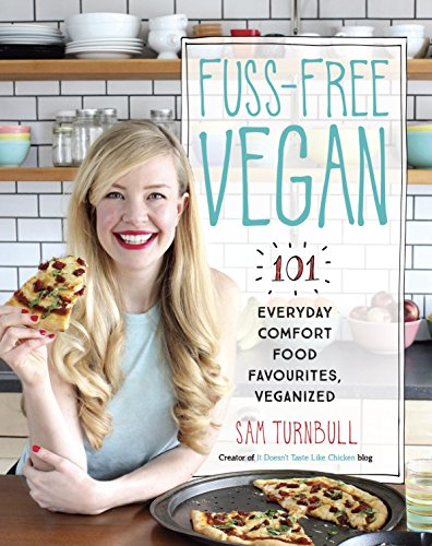 Fuss-Free Vegan: 101 Everyday Comfort Food Favorites, Veganized by Sam Turnbull