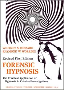 Forensic Hypnosis The Practical Application Of Hypnosis In Criminal Investigations Whitney S Hibbard Raymond W Worring Richard K King Daniel L Falcon 9780398065768 Amazon Com Books