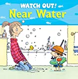 Watch Out! Near Water (Watch Out! Books)