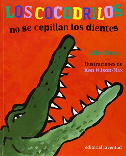 Los Cocodrilos No Se Cepillan Los Dientes / Cocodriles Don't Brush Their Teeth (Spanish Edition)