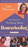 img - for So You're Thinking About Homeschooling: Second Edition: Fifteen Families Show How You Can Do It (Focus on the Family) book / textbook / text book