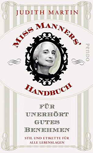 Miss Manners' Handbuch für unerhört gutes Benehmen: Stil und Etikette für alle Lebenslagen