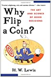 Image: Why Flip a Coin: The Art and Science of Good Decisions, by H. W. Lewis. Publisher: Wiley (August 27, 1998)