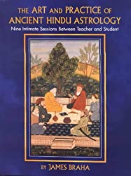 The Art and Practice of Ancient Hindu Astrology: Nine Intimate Sessions Between Teacher and Student