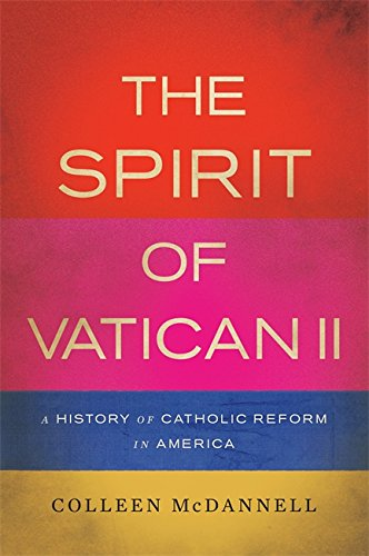 The Spirit of Vatican II: A History of Catholic Reform in America ebook