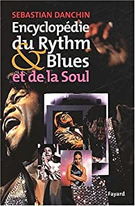 Encyclopédie du rhythm & blues et de la soul par Sebastian Danchin