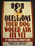 One Hundred One Questions Your Dog Would Ask Its Vet, Bruce Fogle, 0881849537