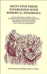 Sixty-Five Press Interviews With Robert G. Ingersoll