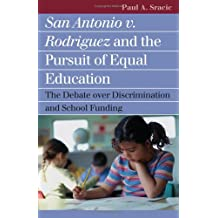San Antonio v. Rodriguez and the Pursuit of Equal Education: The Debate over Discrimination and School Funding...