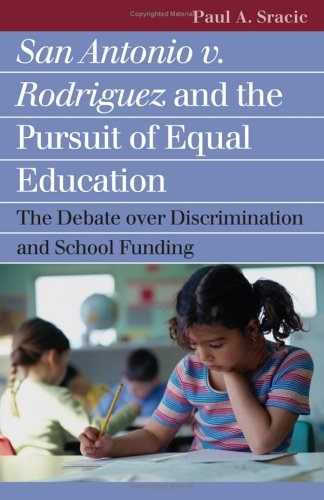 San Antonio v. Rodriguez and the Pursuit of Equal Education: The Debate over Discrimination and School Funding (Landmark Law Cases and American Society) (Landmark Law Cases & American Society)