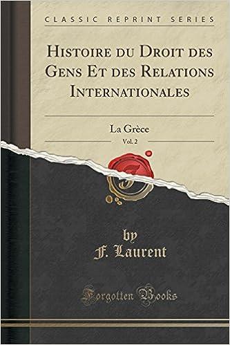Livres Histoire Du Droit Des Gens Et Des Relations Internationales, Vol. 2: La Grece (Classic Reprint) pdf ebook