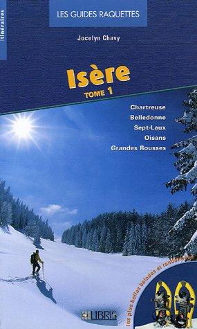 Isère : Tome 1, Chartreuse - Belledonne - Sept-Laux - Oisans - Grandes Rousses Jocelyn Chavy