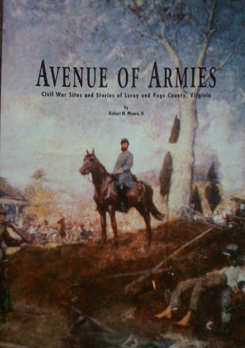 Avenue of Armies: Civil War Sites and Stories of Luray and Page County, Virginia by Robert H. Moore II - Full Site Avenue