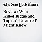 Review: Who Killed Biggie and Tupac? 'Unsolved' Might Know | Jon Caramanica