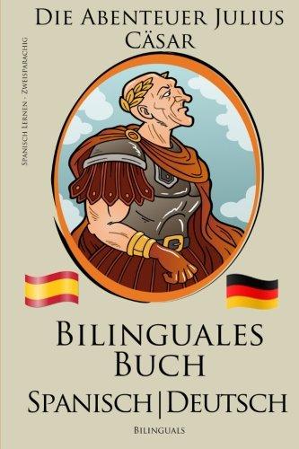 Spanisch Lernen - Zweisprachiges Buch - Die Abenteuer Julius Cäsar (Deutsch - Spanisch) Bilingual