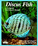 Discus Fish (Complete Pet Owner's Manual)