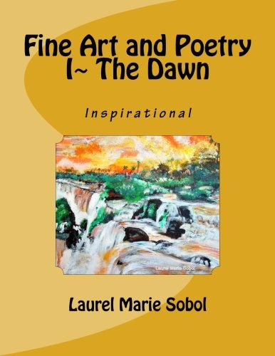 Fine Art and Poetry I~ The Dawn por Laurel Marie Sobol