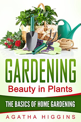 Gardening: The Basics of Home Gardening