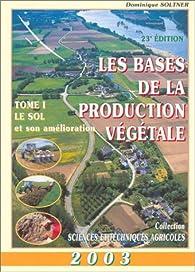 Les Bases de la production végétale 2003, tome 1 : Le Sol et son amélioration par Dominique Soltner