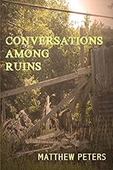 Conversations Among Ruins by [Peters, Matthew]