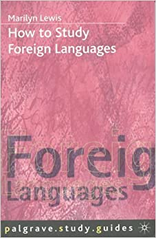 Book How to Study Foreign Languages (Palgrave Study Skills) 1st (first) / Firs Edition by Lewis, Marilyn published by Palgrave Macmillan (1999)